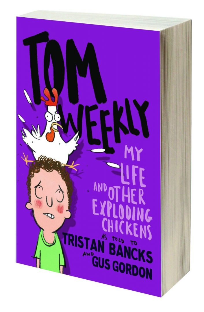 Tom Weekly My Life & Other Exploding Chickens Tristan Bancks