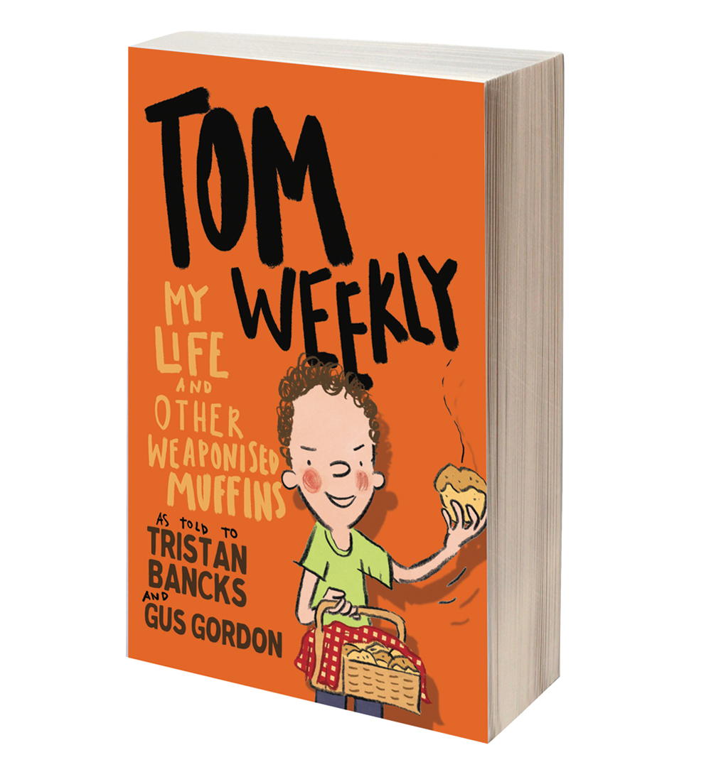 Tom Weekly My Life & Other Weaponised Muffins Tristan Bancks