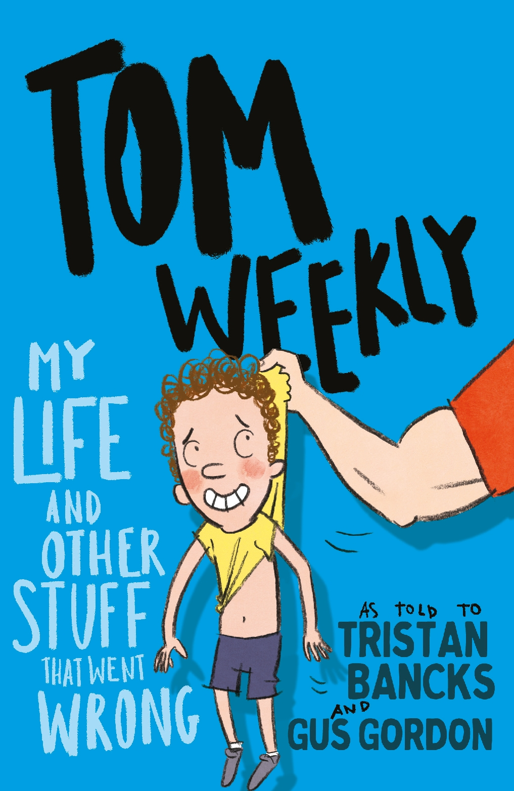 Tom Weekly My Life & Other Stuff That Went Wrong