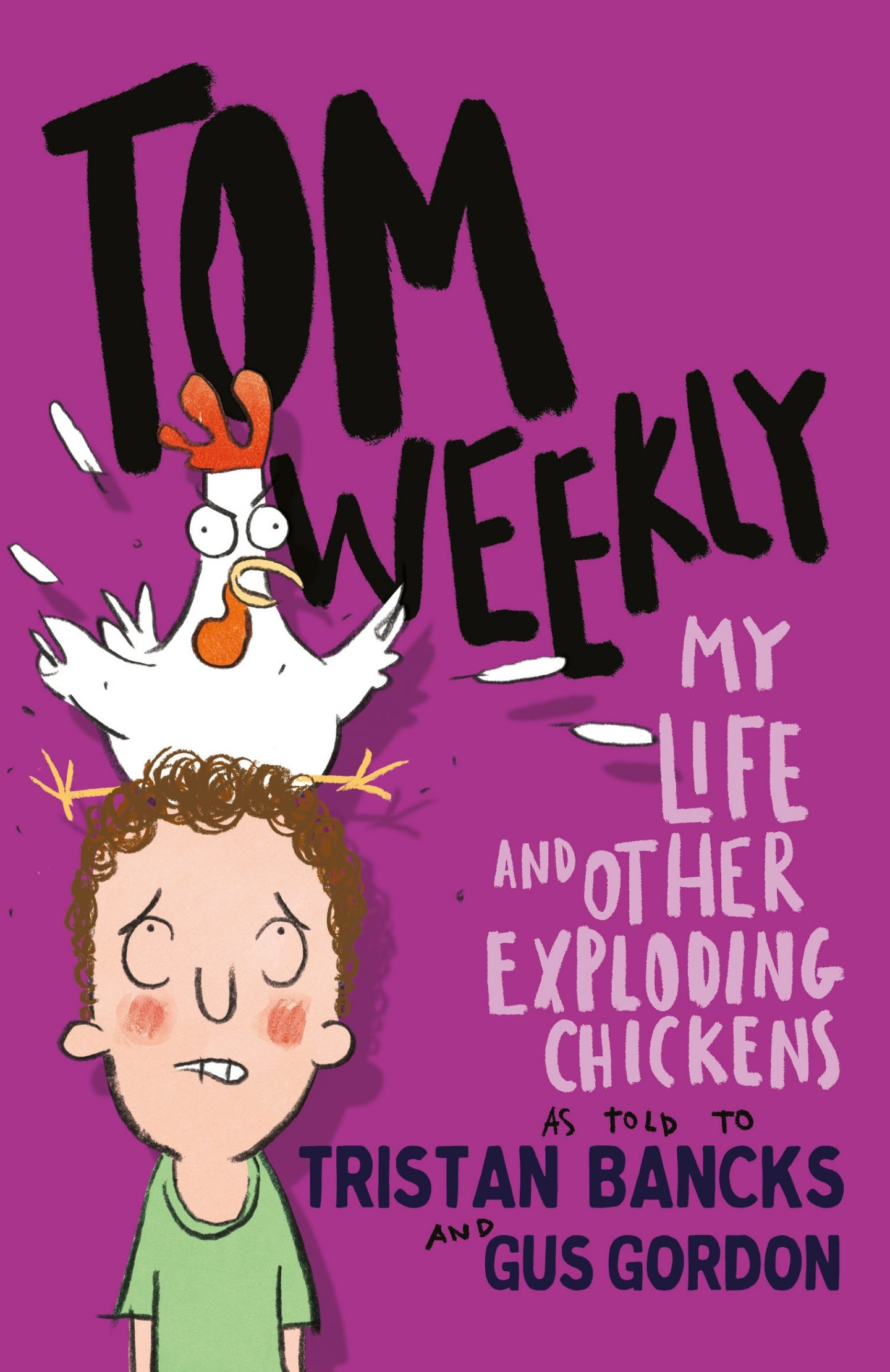 Tom Weekly My Life & Other Exploding Chickens